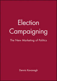 Election Campaigning by Dennis Kavanagh