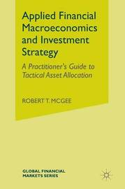 Applied Financial Macroeconomics and Investment Strategy by Robert T. McGee