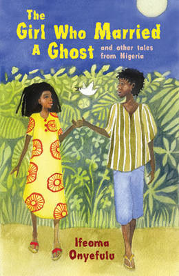 The Girl Who Married a Ghost by Ifeoma Onyefulu image