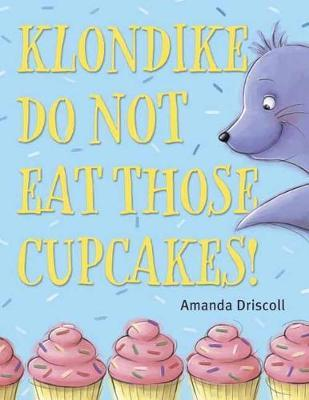 Klondike, Do Not Eat Those Cupcakes! by Amanda Driscoll image