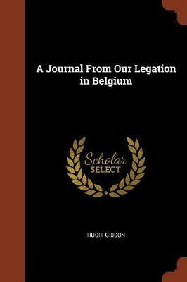 A Journal from Our Legation in Belgium by Hugh Gibson image