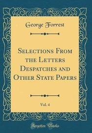 Selections from the Letters Despatches and Other State Papers, Vol. 4 (Classic Reprint) by George Forrest image