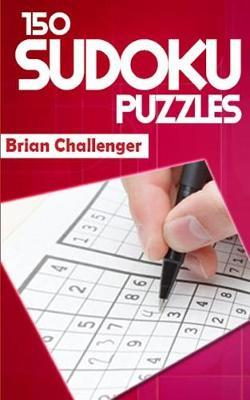 150 Sudoku Puzzles by Brian Challenger