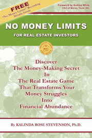 No Money Limits for Real Estate Investors: Discover the Money-Making Secret in the Real Estate Game That Transforms Your Money Struggles Into Financial Abundance by Kalinda Rose Stevenson image