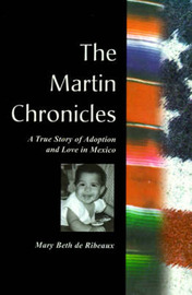 The Martin Chronicles: The True Story of Adoption and Love in Mexico by Mary Beth de Ribeaux image