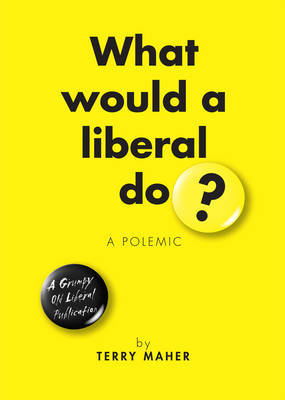 What Would a Liberal Do? by Terry Maher image