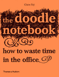 The Doodle Notebook: How to Waste Time in the Office by Claire Fay image
