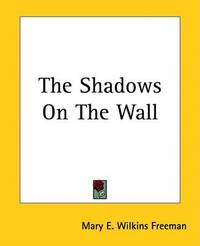The Shadows On The Wall by Mary E.Wilkins Freeman