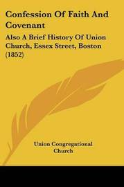 Confession Of Faith And Covenant: Also A Brief History Of Union Church, Essex Street, Boston (1852) by Union Congregational Church image