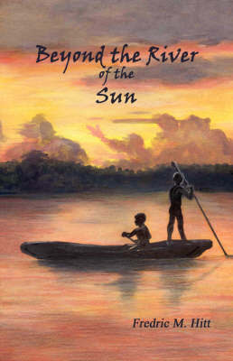 Beyond the River of the Sun by Fredric M. Hitt
