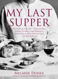 My Last Supper: The World's Greatest Chefs and Their Final Feasts by Melanie Dunea
