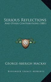 Serious Reflections: And Other Contributions (1881) by George Aberigh-Mackay
