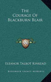 The Courage of Blackburn Blair by Eleanor Talbot Kinkead
