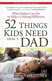 52 Things Kids Need from a Dad by Jay Payleitner image