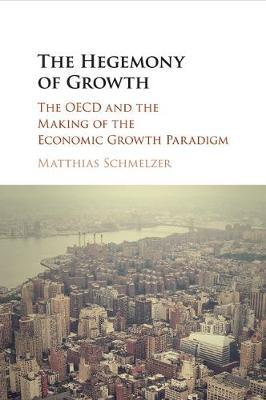The Hegemony of Growth by Matthias Schmelzer
