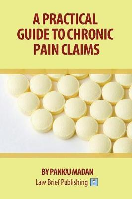A Practical Guide to Chronic Pain Claims by Pankaj Madan