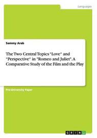 The Two Central Topics Love and Perspective in Romeo and Juliet. a Comparative Study of the Film and the Play by Sammy Arab