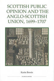 Scottish Public Opinion and the Anglo-Scottish Union, 1699-1707 by Karin Bowie