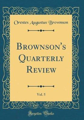 Brownson's Quarterly Review, Vol. 5 (Classic Reprint) by Orestes Augustus Brownson