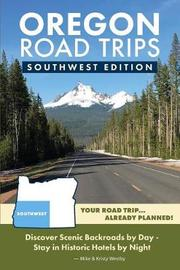 Oregon Road Trips - Southwest Edition by Mike Westby