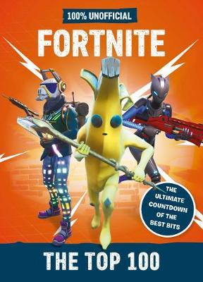 Fortnite - the Top 100 100% Unofficial by Egmont Publishing UK