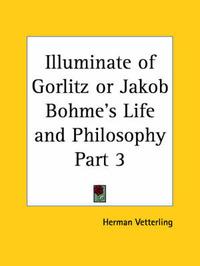 Illuminate of Gorlitz or Jakob Bohme's Life & Philosophy Vol. 1 (1923): v. 1 by Herman Vetterling image