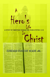 A Hero's Life in Christ by Edward Wade image