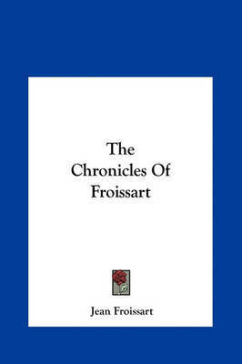 The Chronicles of Froissart by Jean Froissart