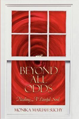 Beyond All Odds by Monika Mariah Suchy
