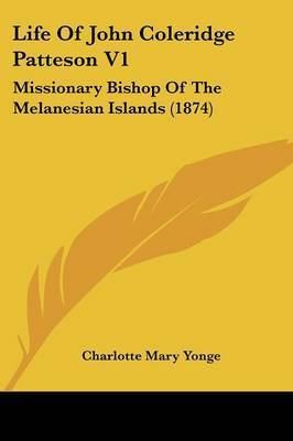 Life Of John Coleridge Patteson V1: Missionary Bishop Of The Melanesian Islands (1874) by Charlotte Mary Yonge