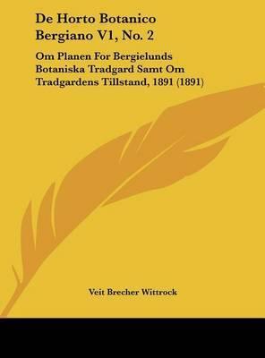 de Horto Botanico Bergiano V1, No. 2: Om Planen for Bergielunds Botaniska Tradgard Samt Om Tradgardens Tillstand, 1891 (1891) by Veit Brecher Wittrock