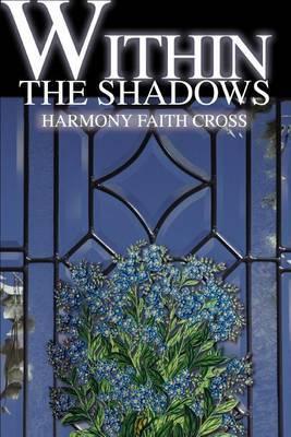 Within the Shadows by Harmony Faith Cross