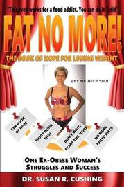 Fat No More! the Book of Hope for Losing Weight by Susan R Cushing
