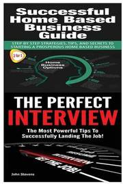 Successful Home Based Business Guide: The Perfect Interview by John Stevens, MD image