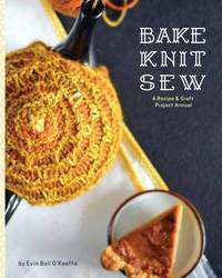 Bake Knit Sew by Evin Bail O'Keeffe