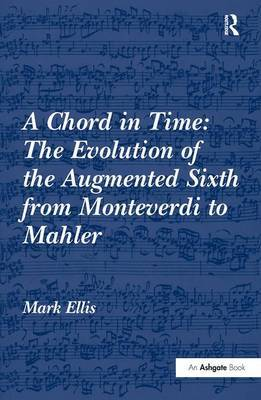 A Chord in Time: The Evolution of the Augmented Sixth from Monteverdi to Mahler by Mark Ellis image