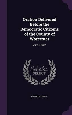 Oration Delivered Before the Democratic Citizens of the County of Worcester by Robert Rantoul image