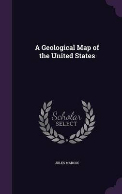 A Geological Map of the United States by Jules Marcoc