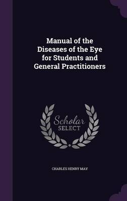 Manual of the Diseases of the Eye for Students and General Practitioners by Charles Henry May image
