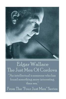 Edgar Wallace - The Just Men Of Cordova by Edgar Wallace