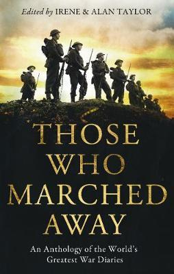 Those Who Marched Away: An Anthology of the World's Greatest War Diaries by Alan Taylor