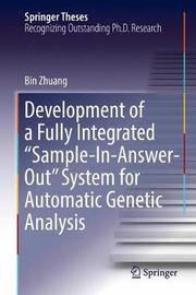 """Development of a Fully Integrated """"Sample-In-Answer-Out"""" System for Automatic Genetic Analysis by Bin Zhuang"""