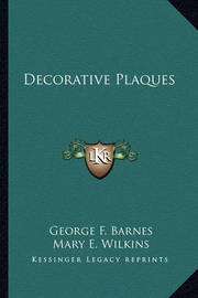 Decorative Plaques Decorative Plaques by Mary , E Wilkins