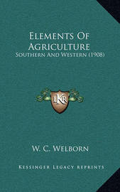 Elements of Agriculture: Southern and Western (1908) by W C Welborn
