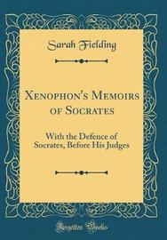 Xenophon's Memoirs of Socrates by Sarah Fielding