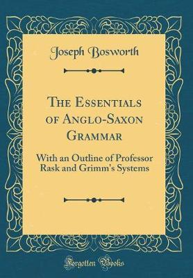 The Essentials of Anglo-Saxon Grammar by Joseph Bosworth
