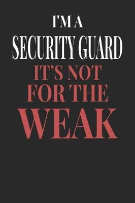 I'm A Security Guard It's Not For The Weak by Maximus Designs