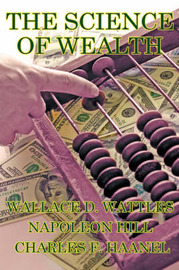 The Science of Wealth by Wallace , D. Wattles