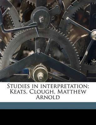Studies in Interpretation; Keats, Clough, Matthew Arnold by William Henry Hudson