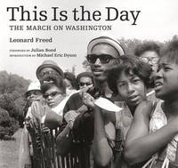 This is the Day - The March on Washington by Leonard Freed